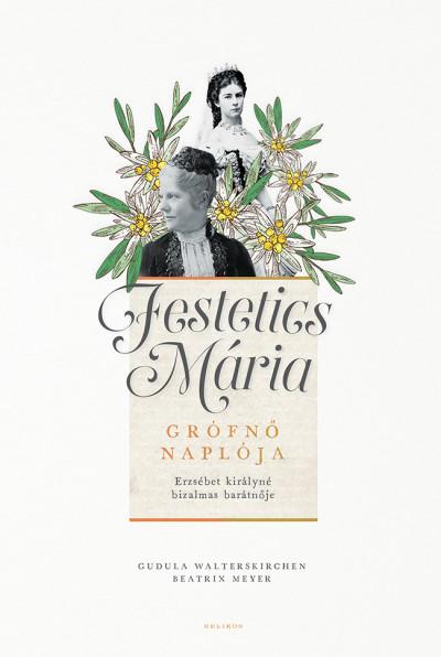 Festetics Mária grófnő naplója - Erzsébet királyné bizalmas barátnője