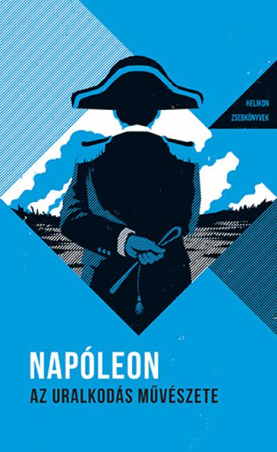 Napóleon - Az uralkodás művészete - Helikon zsebkönyvek 1.