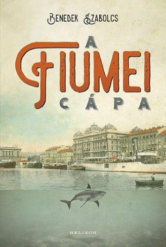 A fiumei cápa - Benedek Szabolcs pdf epub