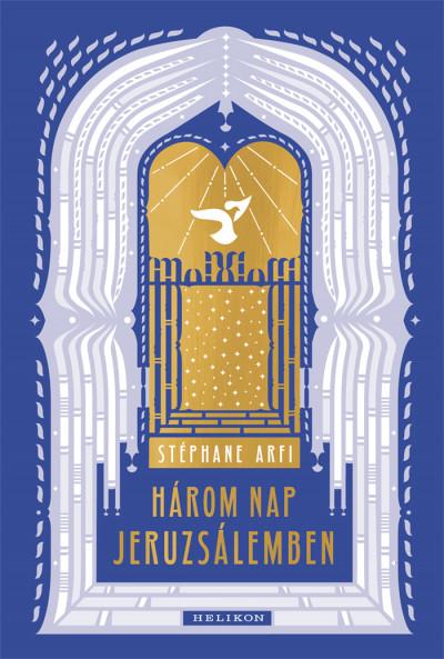Három nap Jeruzsálemben - Stéphane Arfi |