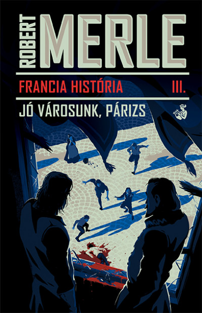 Jó városunk, Párizs - Robert Merle pdf epub