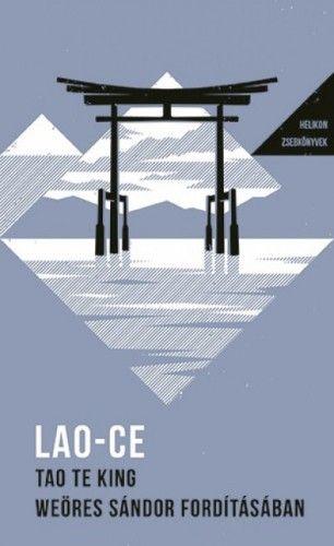 Tao Te King - Weöres Sándor fordításában - Helikon zsebkönyvek 27. - Lao-Ce pdf epub