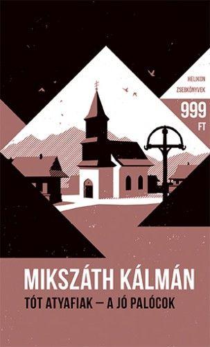 Tót atyafiak - A jó palócok - Helikon Zsebkönyvek 64. - Mikszáth Kálmán |