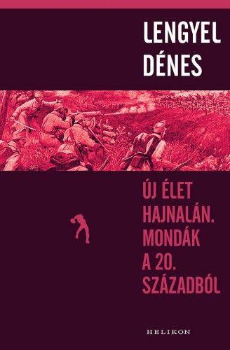 Új élet hajnalán. Mondák a 20. századból - Lengyel Dénes |