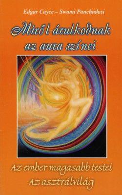 Miről árulkodnak az aura színei - Az ember magasabb testei - Az asztrálvilág - Edgar Cayce |