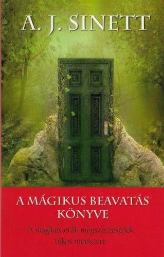 A mágikus beavatás könyve - A mágikus erők megszerzésének titkos módszere