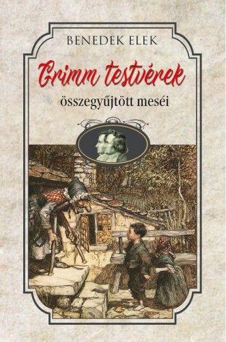 Grimm testvérek összegyüjtött meséi - Benedek Elek pdf epub