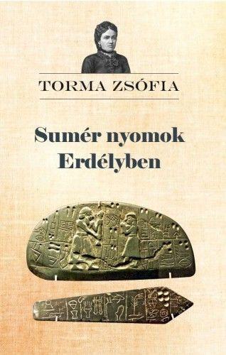 Sumér nyomok Erdélyben - Torma Zsófia pdf epub