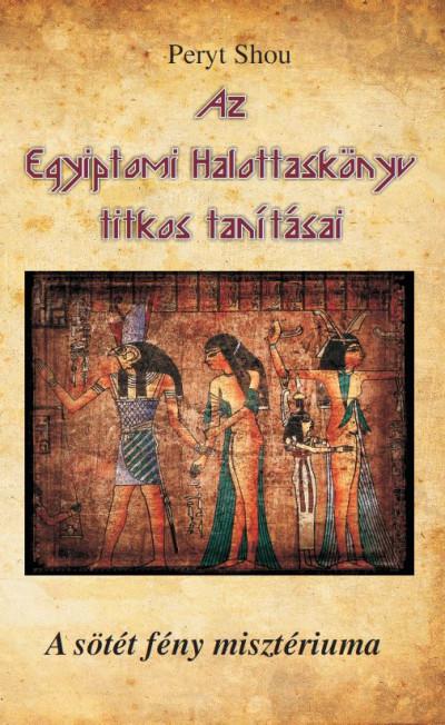 Az Egyiptomi Halottaskönyv titkos tanításai - A sötét fény misztériuma