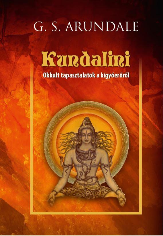 Kundalini - Okkult tapasztalatok a kígyóerőről - George Sydney Arundale pdf epub