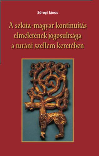 A szkíta-magyar kontinuitás elméletének jogosultsága a turáni szellem keretében - Sőregi János pdf epub