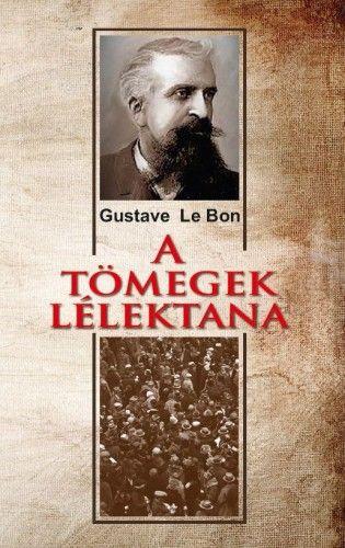 A tömegek lélektana - Gustave Le Bon |