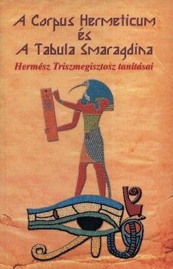 A Corpus Hermeticum és Tabula Smaragdina - Hermész Triszmegisztosz tanításai - Hermész Triszmegisztosz pdf epub