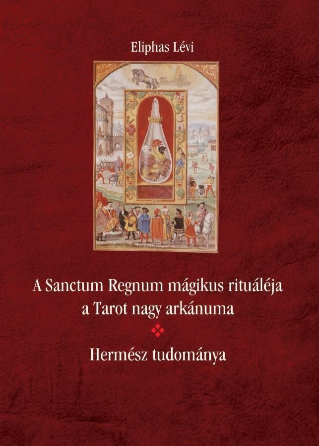 A Sanctum Regnum mágikus rituáléja a Tarot nagy arkánuma - Hermész tudománya - Eliphas Lévi |