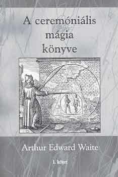 A ceremóniális mágia könyve I. kötet - Arthur Edward Waite pdf epub