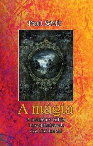 A mágia - A mágikus tükör használatának ősi technikái - Paul Sédir pdf epub