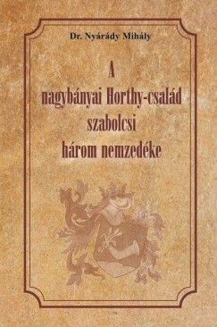 A nagybányai Horthy-család szabolcsi három nezedéke - Dr. Nyárády Mihály pdf epub