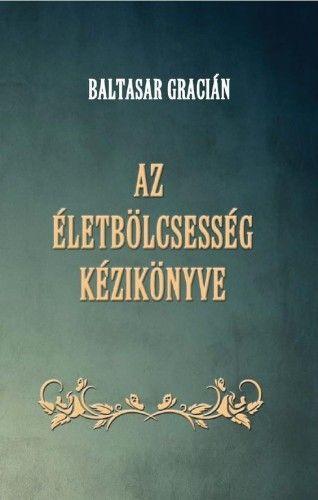 Az életbölcsesség kézikönyve - Baltasar Gracián |
