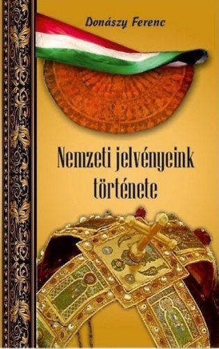 Nemzeti jelvényeink története - Donászy Ferenc pdf epub