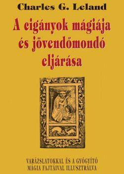 A cigányok mágiája és jövendőmondó eljárása - Charles G. Leland pdf epub