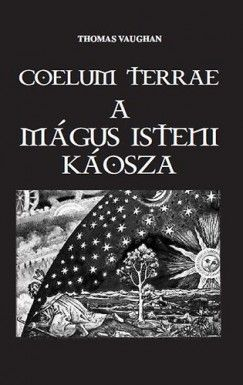 Coelum Terrae - A mágus isteni káosza - Thomas Vaughan |