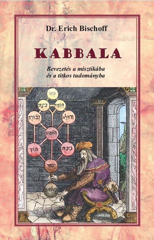 Kabbala - Bevezetés a misztikába és a titkos tudományba - Dr. Erich Bischoff |