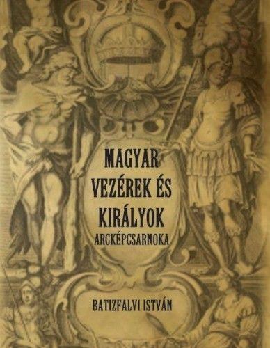 Magyar vezérek és királyok arcképcsarnoka - Batizfalvi István pdf epub