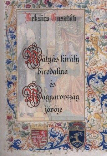 Mátyás király birodalma és Magyarország jövője