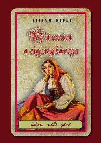 Mit mutat a cigánykártya - Alida W. Reddy |