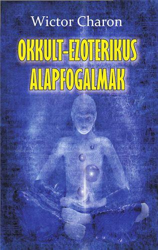 Okkult-ezoterikus alapfogalmak - Wictor Charon |