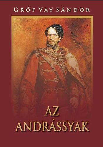 Az Andrássyak - Gróf Vay Sándor pdf epub