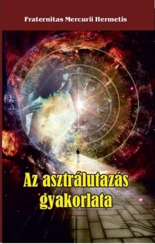 Az asztrálutazás gyakorlata - Fraternitas Mercurii Hermetis pdf epub