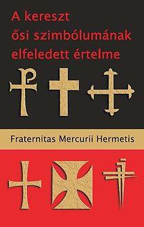 A kereszt ősi szimbólumának elfeledett értelme - Fraternitas Mercurii Hermetis |