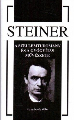 A szellemtudomány és a gyógyítás művészete - Az egészség titka - Rudolf Steiner pdf epub