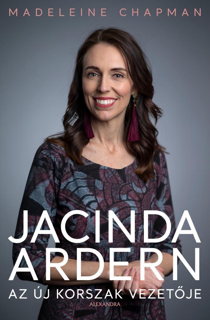 Jacinda Ardern - Az új korszak vezetője