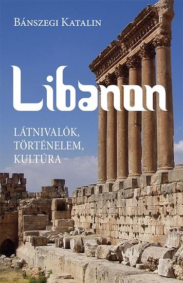 Libanon. Látnivalók, történelem, kultúra