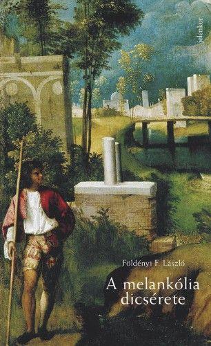 A melankólia dicsérete - Földényi F. László pdf epub