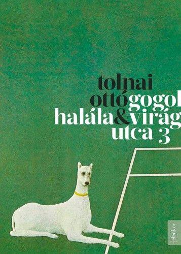 Gogol halála - Virág utca 3 - Tolnai Ottó pdf epub