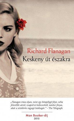 Keskeny út északra - Richard Flanagan |