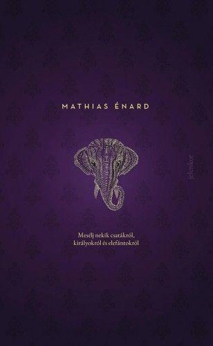 Mesélj nekik csatákról, királyokról és elefántokról - Mathias Énard pdf epub