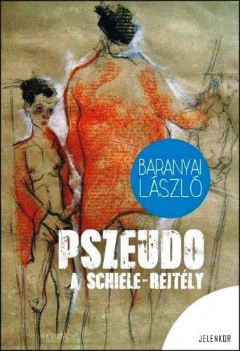 Pszeudo - A Schiele rejtély - Baranyai László |