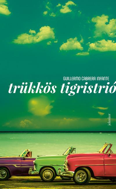 Trükkös tigristrió - Guillermo Cabrera Infante pdf epub