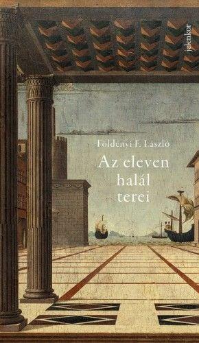 Az eleven halál terei - Földényi F. László |
