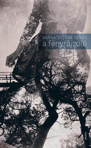A fényrajzoló - Varga Zoltán Tamás |