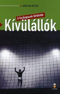Kívülállók - A focikapusok története - Jonathan Wilson pdf epub