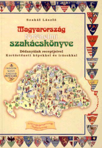 Magyarország történelmi szakácskönyve - Dédanyáink receptjeivel, kortörténeti képekkel és írásokkal - Szakál László pdf epub