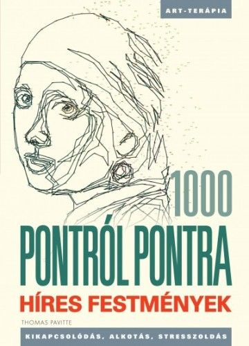 1000 Pontról pontra - Híres festmények - Kikapcsolódás, alkotás, stresszoldás