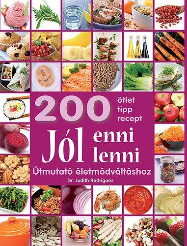 Jól enni, jól lenni - Útmutató életmódváltáshoz - 200 ötlet, tipp, recept - Judith C. Rodriguez pdf epub