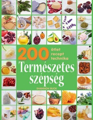 Természetes szépség - 200 ötlet, recept, technika