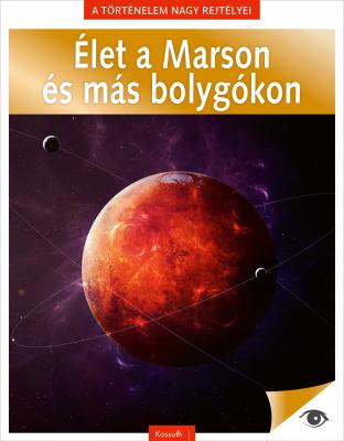 Élet a Marson és más bolygókon - A történelem nagy rejtélyei I.